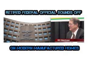 Bill Matchneer, retired Federal official, talks about Modern Manufactured Homes – Inside MH Exclusive Video Interview