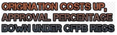 OriginationCostsUpApprovalPercentageDownUnderCFPBregulations-mhlivingnews-com-