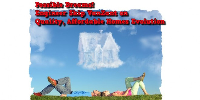 PossibleDreams!EngineerSkipVanZantonQualityAffordableHousingEvolution-MHLivingNewsivingNews