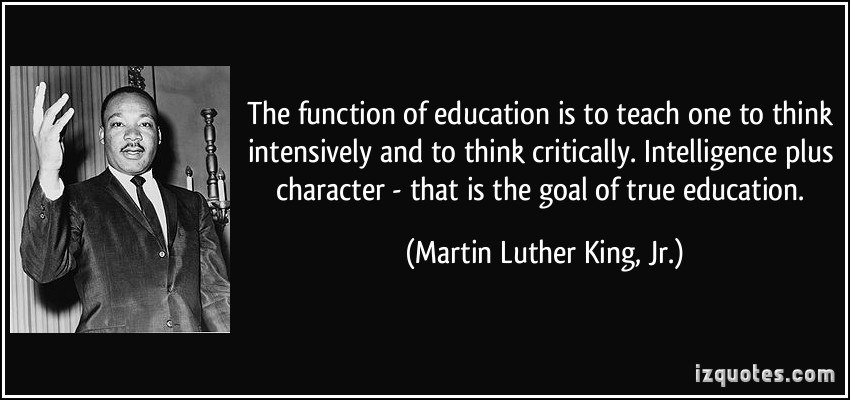 quote-the-function-of-education-is-to-teach-one-to-think-intensively-and-to-think-critically-martin-luther-king-jr-creditIZQuotes-postedMHLivingNews