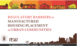 RegulatoryBarrierstoManufacturedHousingPlacementinUrbanCommunitiesHUDPD&R-postedManufacturedHomeLivingNews595x357