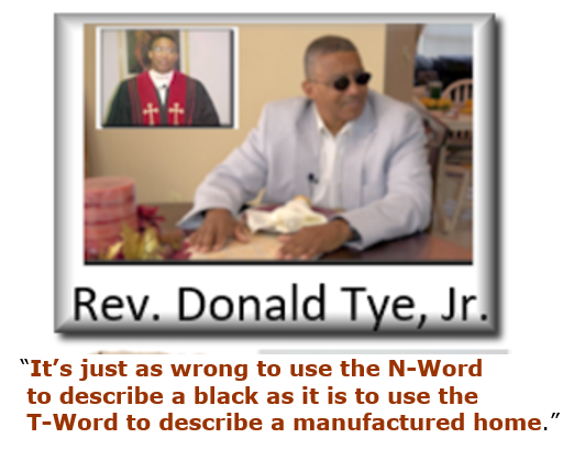 ItsAsWrongtoUseNWordToDescribeBlackAsUseTWordTodescribeManufacturedHomeRevDonaldTyeJr.ManufacturedHousingNotT-railerNotNword