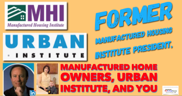 Former Manufactured Housing Institute President, Manufactured Home Owners, Urban Institute, and You