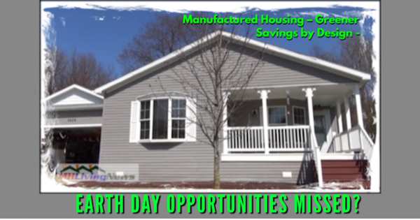 Manufactured Housing – Greener Savings by Design - Earth Day Opportunities Missed?