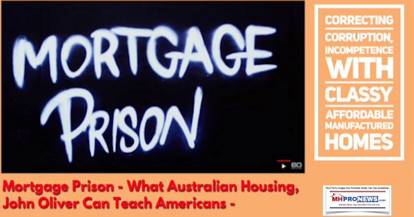 Mortgage Prison - What Australian Housing, John Oliver Can Teach Americans - Correcting Corruption, Incompetence with Classy Affordable Manufactured Homes