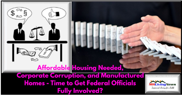 Affordable Housing Needed, Corporate Corruption, and Manufactured Homes - Time to Get Federal Officials Fully Involved?