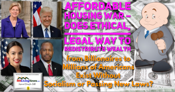 Affordable Housing War – Does Ethical, Legal Way to Redistribute Wealth from Billionaires to Millions of Americans Exist Without Socialism or Passing New Laws?